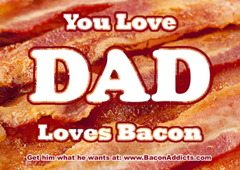 Dads Love Bacon!
